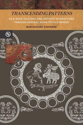 Transcending Patterns: Silk Road Cultural and Artistic Interactions through Central Asian Textile Images - Perspectives on the Global Past (Hardback)