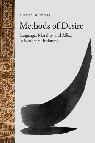 Methods of Desire: Language, Morality, and Affect in Neoliberal Indonesia (Hardback)