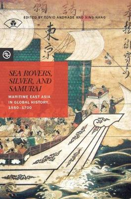 Sea Rovers, Silver, and Samurai: Maritime East Asia in Global History, 1550-1700 - Perspectives on the Global Past (Paperback)