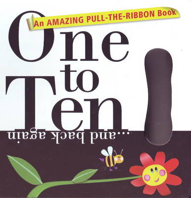 One to Ten... and Back Again: An Amazing Pull-the-Ribbon Book (Board book)
