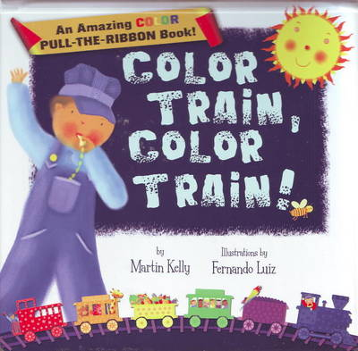 Color Train, Color Train!: An Amazing Pull-the-Ribbon Book (Board book)