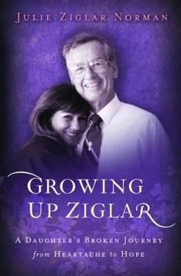 Growing Up Ziglar: A Daughters Broken Journey - Voices of Faith (Paperback)
