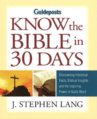 Know the Bible in 30 Days: Discovering Historical Facts, Biblical Insights and the Inspiring Power of God's Word (Paperback)