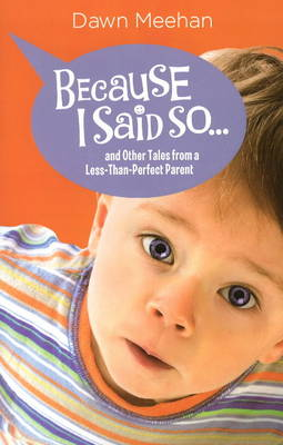 Because I Said So...: and Other Tales from a Less-Than-Perfect Parent (Paperback)
