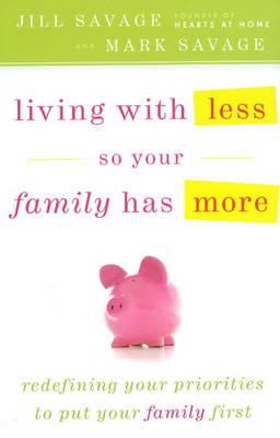 Living with Less So Your Family Has More (Paperback)