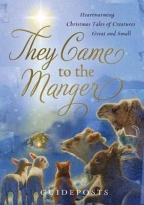 They Came to the Manger: Heart-Warming Christmas Tales of Creatures Great & Small (Hardback)