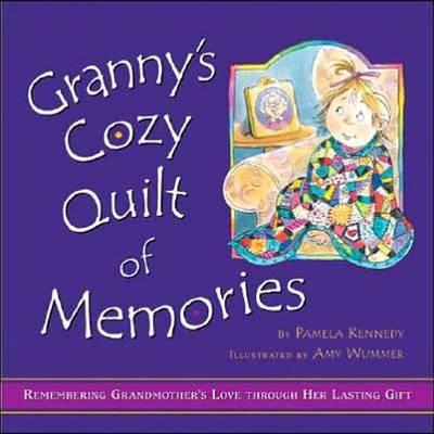 Granny's Cozy Quilt of Memories: Remembering Grandmother's Love Through Her Lasting Gift (Hardback)