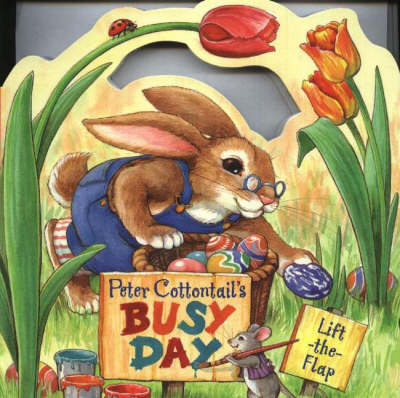Peter Cottontail's Busy Day: A Lift-the-Flap Book (Board book)