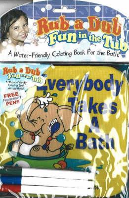 Everybody Takes a Bath: Rub a Dub, Fun in the Tub, Colouring Fun in Your Bath Tub