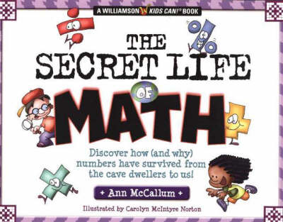 The Secret Life of Math: Discover How (and Why) Numbers Have Survived From the Cave Dwellers to Us! (Paperback)