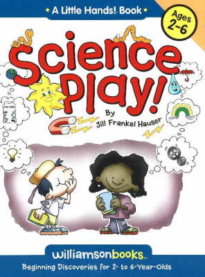 Science Play: Beginning Discoveries for 2 to 6 Years Olds (Paperback)