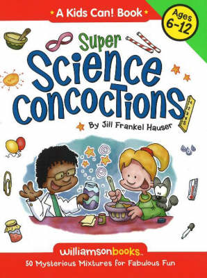Super Science Concoctions: 50 Mysterious Mixtures for Fabulous Fun (Paperback)