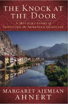 The Knock at the Door: A Mother's Survival of the Armenian Genocide (Hardback)