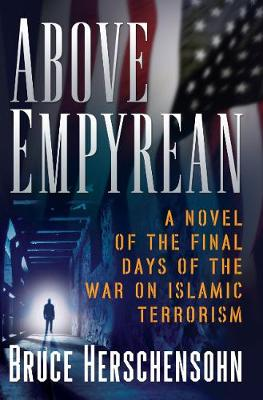 Above Empyrean: A Novel of the Final Days of the War on Islamic Terrorism (Hardback)
