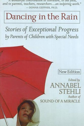 Dancing in the Rain: Stories of Exceptional Progress by Parents of Children with Special Needs (Paperback)