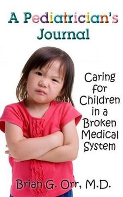 A Pediatrician's Journal: Caring for children in a broken medical system (Hardback)