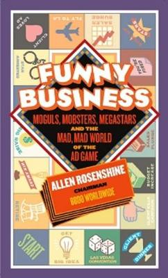 Funny Business: Moguls, Mobsters, Megastars, and the Mad, Mad World of the Ad Game (Hardback)