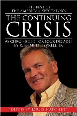 The Continuing Crisis: As Chronicled for Four Decades by R. Emmett Tyrrell, Jr. (Paperback)