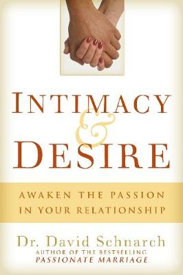 Intimacy and Desire: Awaken the Passion in Your Relationship (Hardback)