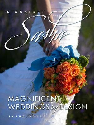 Signature Sasha: Magnificent Weddings by Design (Hardback)