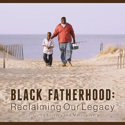 Black Fatherhood: Reclaiming Our Legacy (Hardback)