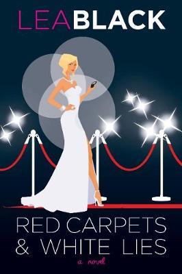 Red Carpets & White Lies: A Novel (Hardback)
