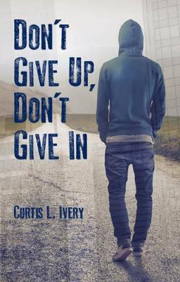Don't Give Up, Don't Give In (Hardback)