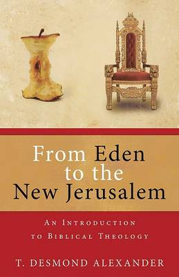 From Eden to the New Jerusalem: An Introduction to Biblical Theology (Paperback)