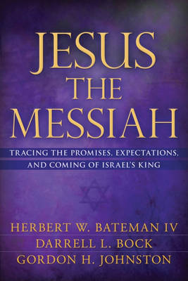 Jesus the Messiah: Tracing the Promises, Expectations, and Coming of Israel's King (Hardback)