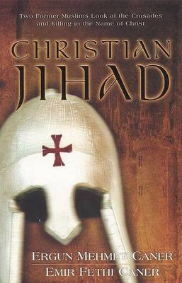 Christian Jihad: Two Former Muslims Look at the Crusades and Killing in the Name of Christ (Paperback)