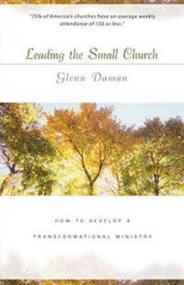 Leading the Small Church: How to Develop a Transformational Ministry (Paperback)