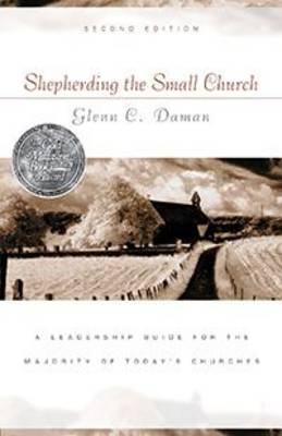 Shepherding the Small Church: A Leadership Guide for the Majority of Today's Churches - Gold Medallion-Finalist (Paperback)