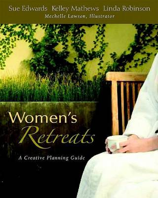 Women's Retreats: A Creative Planning Guide (Paperback)
