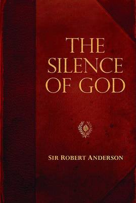 The Silence of God - Sir Robert Anderson Library (Paperback)