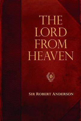The Lord from Heaven - Sir Robert Anderson Library (Paperback)