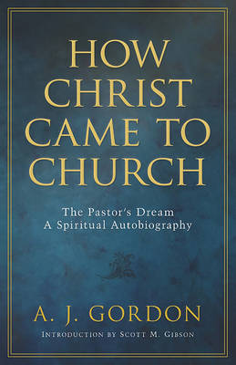 How Christ Came to Church: The Pastor's Dream: A Spiritual Autobiography (Paperback)