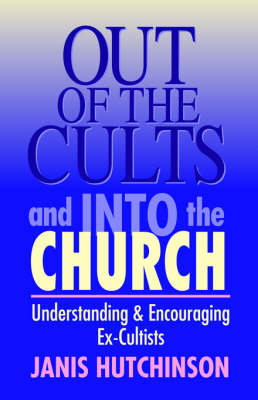 Out of the Cults and into the Church: Understanding & Encouraging Ex-Cultists (Paperback)