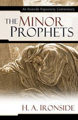 The Minor Prophets - Ironside Expository Commentaries (Hardcover) (Hardback)
