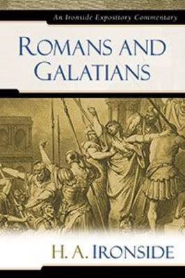 Romans and Galatians - Ironside Expository Commentaries (Hardcover) (Hardback)