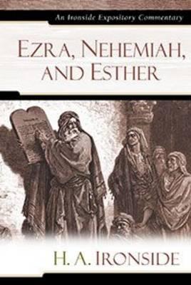Ezra, Nehemiah, and Esther - Ironside Expository Commentaries (Hardcover) (Hardback)