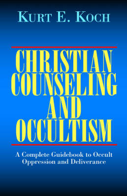 Christian Counselling and Occultism: The Counselling of the Psychically Disturbed and Those Oppressed through Involvement in Occultism. A Practical, Theological and Systematic Investigation in the Light of Present Day Psychological and M (Paperback)