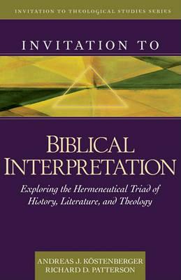 Invitation to Biblical Interpretation: Exploring the Hermeneutical Triad of History, Literature, and Theology - Invitation to Theological Studies (Hardback)