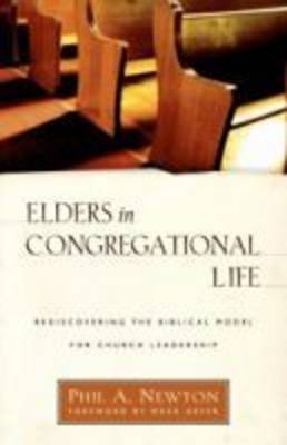 Elders in Congregational Life: Rediscovering the Biblical Model for Church Leadership (Paperback)