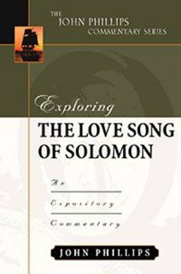 Exploring/Song of Solomon-H: An Expository Commentary - John Phillips Commentary (Hardback)