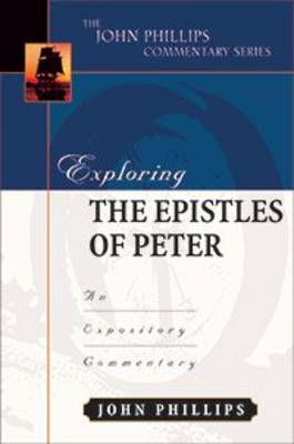 Exploring the Epistles of Peter: An Expository Commentary - John Phillips Commentary (Hardback)