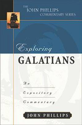 Exploring Galatians: An Expository Commentary - John Phillips Commentary (Hardback)
