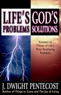 Life's Problems, God's Solutions: Answers to Fifteen of Life's Most Perplexing Problems (Paperback)