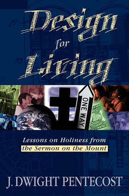Design for Living: Lessons on Holiness from the Sermon on the Mount (Paperback)