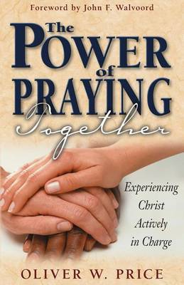 The Power of Praying Together: Experiencing Christ Actively in Charge (Paperback)