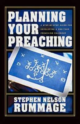 Planning Your Preaching: A Step-By-Step Guide for Developing a One-Year Preaching Calendar (Paperback)
